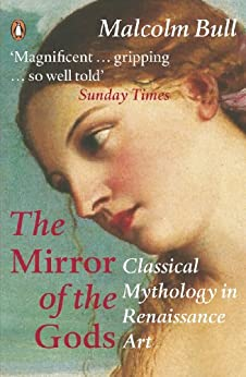 The Mirror of the Gods: Classical Mythology in Renaissance Art par [Bull, Malcolm]