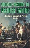 Nouvelle histoire du Premier Empire, tome 1 : Napoléon et la conquête de l'Europe (1804-1810) (Biographies Historiques)