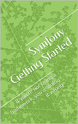 Symfony Getting Started: If you're not using a framework, you're doing it...