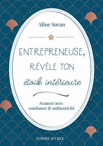 Entrepreneuse, révèle ton étoile intérieure: Avancer avec confiance et authenticité (French Edition)