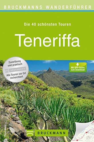 Wanderführer Teneriffa - Die 40 schönsten Touren zum Wandern: Wanderführer Teneriffa: Die 40 schönsten Touren zum Wandern rund um Santa Cruz de Tenerife, ... mit Wanderkarte (Bruckmanns Wanderführer)