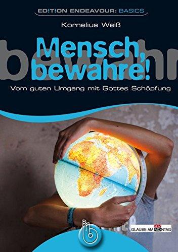 Edition Endeavour Basics - Mensch, bewahre!: Vom guten Umgang mit Gottes Schöpfung