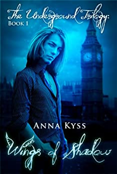 Wings of Shadow (The Underground Trilogy Book 1) (English Edition) von [Kyss, Anna]