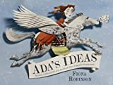 Adas Ideas: The Story of Ada Lovelace, the Worlds First Compute:The Story of Ada Lovelace, the Worlds First Computer Pro