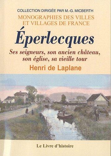 Eperlecques : Ses seigneurs, son ancien château, son église, sa vieille tour par Henri de Laplane