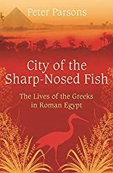 City of the Sharp-Nosed Fish: Greek Lives in Roman Egypt