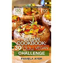 Vegan Cookbook: 30 Day Vegan Challenge: Top 100 Vegan Recipes and Fully Vegan 30 Day Meal Plan (English Edition)