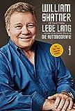 Lebe Lang ... und was ich auf meinem Weg lernte: Die Autobiografie - William Shatner