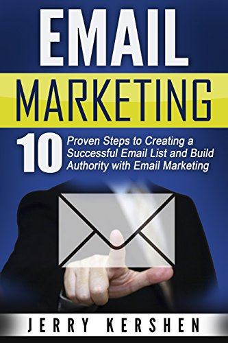 Email Marketing: 10 Proven Steps to Creating a Successful Email List and Build Authority with Email Marketing (Email Marketing Success, Generate More Sales, Build a Massive List) (English Edition)