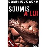 SOUMIS À LUI (Vol. 1): (Nouvelle Érotique MM, Soumission, Tabou, Gay M/M) (French Edition)