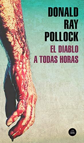 El diablo a todas horas de [Pollock, Donald Ray]