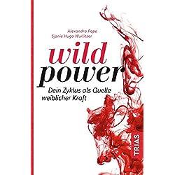 Wild Power: Dein Zyklus als Quelle weiblicher Kraft