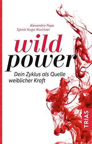 Wild Power: Dein Zyklus als Quelle weiblicher Kraft (Power-frau)
