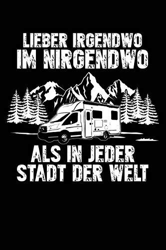 Irgendwo Nirgendwo: Notizbuch für Wohnmobil Wohnmobil Reisemobil Womo Camper