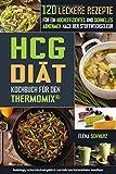 HCG Diät Kochbuch für den Thermomix® - 120 leckere Rezepte für ein hocheffizientes und schnelles Abnehmen nach der Stoffwechselkur: Schnell abnehmen? Gesund, lecker und effizient! -