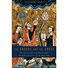 [( The Abacus and the Cross: The Story of the Pope Who Brought the Light of Science to the Dark Ages )] [by: Nancy Marie Brown] [Jan-2011]