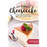 The Ultimate Cheesecake Cookbook: A Guide to Baking No Bake Cheesecake in No Time - Over 25 Delicious Cheesecake Factory Recipes You Can't Resist (English Edition)