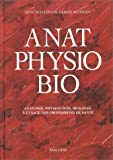 ANATOMIE PHYSIOLOGIE BIOLOGIE. : A l'usage des professions de la santé