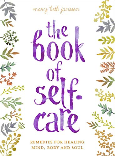 The book of self care: Remedies for Healing Mind, Body, and Soul
