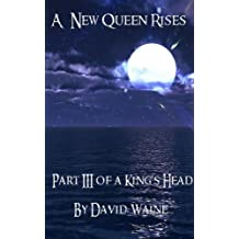 A New Queen Rises: Part Three of 'A King's Head'