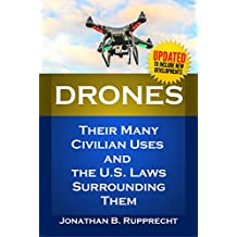 Drones: Their Many Civilian Uses and the U.S. Laws Surrounding Them. (English Edition)