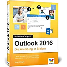 Outlook 2016: Die Anleitung in Bildern. Komplett in Farbe. Ideal für alle Einsteiger, auch Senioren