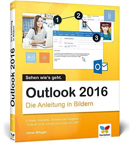Outlook 2016: Die Anleitung in Bildern. Komplett in Farbe. Ideal für alle Einsteiger, auch Senioren -