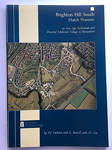 Brighton Hill South (Hatch Warren): An Iron Age Farmstead and Deserted Medieval Village in Hampshire (Wessex Archaeology Reports)