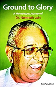 Ground To Glory: A Momentous Journey of Dr. Nemnath Jain by [Jain, Dr. Nemnath]