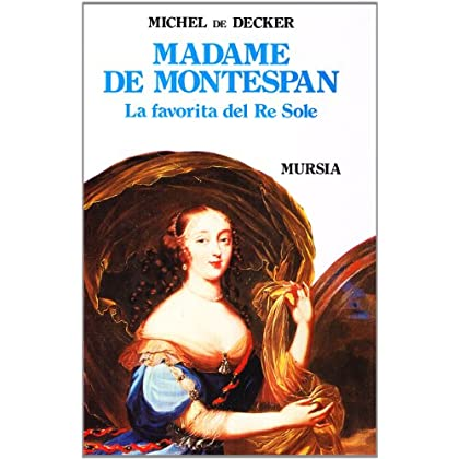 Madame De Montespan. La Favorita Del Re Sole