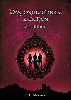Das Dreizehnte Zeichen: Die Bürde (Die Saga der 13 Zeichen 2) (German Edition) by [Meadows, K. T.]