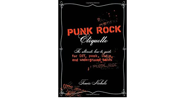 Punk and Underground Bands Indie Punk Rock Etiquette: The Ultimate How-to Guide for DIY