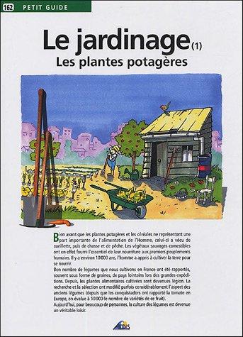 Le jardinage : Tome 1, Les plantes potagres
