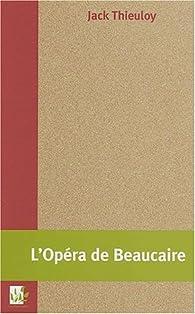L'opéra de Beaucaire par Jack Thieuloy