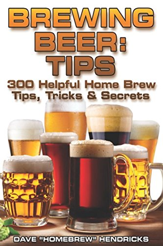 Brewing Beer: Tips (300 Helpful Homebrew Tips, Tricks & Secrets) por Homebrew Hendricks