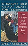 Straight Talk about Death for Teenagers: How to Cope with Losing Someone You Love