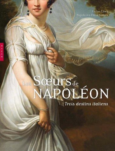 Les soeurs de Napoléon. Trois destins italiens