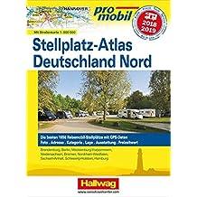 Deutschland Nord Stellplatz-Atlas 2018/2019: Mit Strassenkarte 1:800 000. Die besten 1650 Reisemobil-Stellplätze mit GPS-Daten, Foto, Adresse, ... Ausstattung, Freizeitwert (Hallwag Promobil)