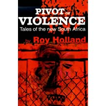 Pivot of Violence: Tales of the New South Africa