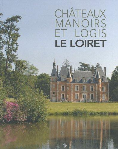 Le Loiret : Châteaux, manoirs et logis par Yvan de Verneuil