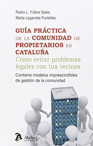 Guía práctica de la comunidad de propietarios en Cataluña: Como evitar problemas legales con tus vecinos.