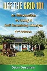 Off The Grid 101: An Introduction To Living A Self-Sustaining Lifestyle by Dean Deschain (2015-05-10)