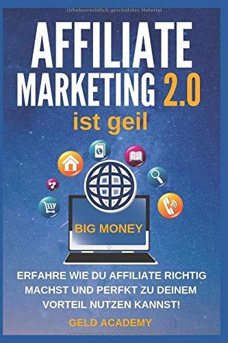 Affiliate Marketing 2.0 ist geil: Erfahre wie Du Affiliate Marketing 2.0 mit Leverage Effekt perfekt für Dich nutzen kannst. Geld anlegen, Geld sparen, passives Einkommen und finanziell frei werden. (Amazon Geld)