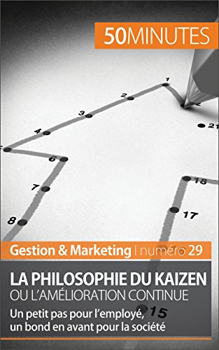Livres La philosophie du Kaizen ou l'amélioration continue: Un petit pas pour l'employé, un bond en avant pour la société (Gestion & Marketing t. 29) pdf epub
