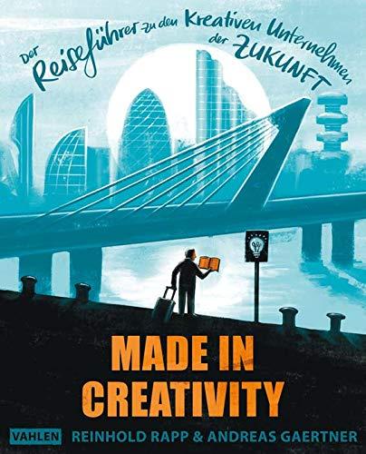 Made in Creativity: Der Reiseführer zu den kreativen Unternehmen der Zukunft