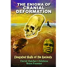 The Enigma of Cranial Deformation: Elongated Skulls of the Ancients.