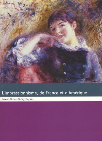 L'Impressionnisme, de France et d'Amérique : Monet, Renoir, Sisley, Degas...