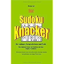 Der Sudoku-Knacker: Das einfache Lösen von Sudokus mit dem Duplex-Verfahren für Anfänger, Fortgeschrittene und Profis.