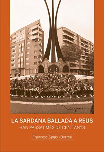 La sardana ballada a Reus: Han passat més de cent anys (Assaig de les edicions del Centre de Lectura) por Francesc Salas i Borell
