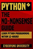 #5: PYTHON: THE NO-NONSENSE GUIDE: Learn Python Programming Within 12 Hours! (Including a FREE Python Cheatsheet & 50+ Exercises With Original Python Files )